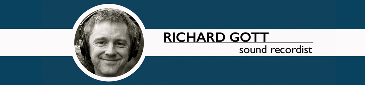 Richard Gott – Sound Recordist
